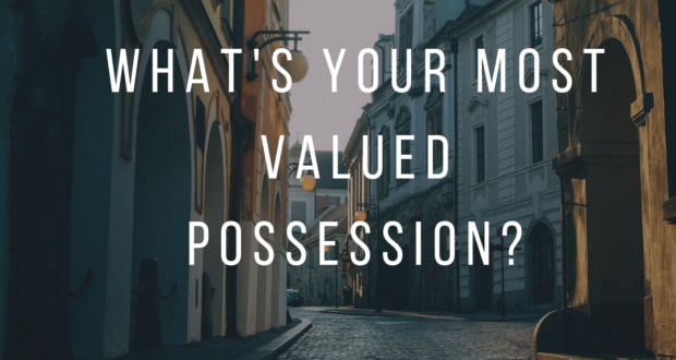 most valued possession